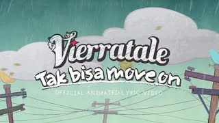 Video VIERRATALE - 'Tak Bisa Move On' Official Animated Lyric Video download MP3, 3GP, MP4, WEBM, AVI, FLV November 2018