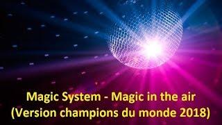 Magic System - Magic In The Air (Version champions du monde 2018) (Lyrics)