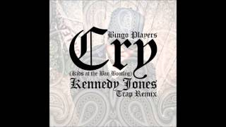 Bingo Players - Cry (Kids At The Bar Bootleg) (Kennedy Jones Trap Remix) [Free Download]