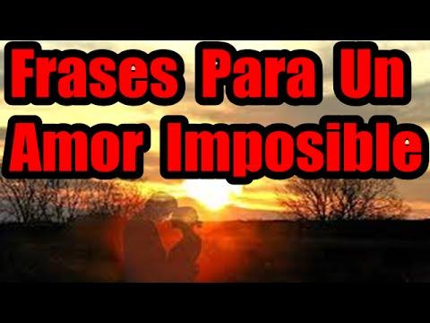 Frases Para Un Amor Imposible Frases De Amor Para Dedicar Youtube