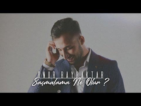 M.Onur Bayraktar - Saçmalama Ne Olur (2018 Klip)