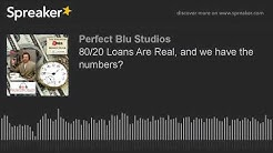 80/20 LOANS ARE REAL... and we have the numbers? (part 1 of 5)