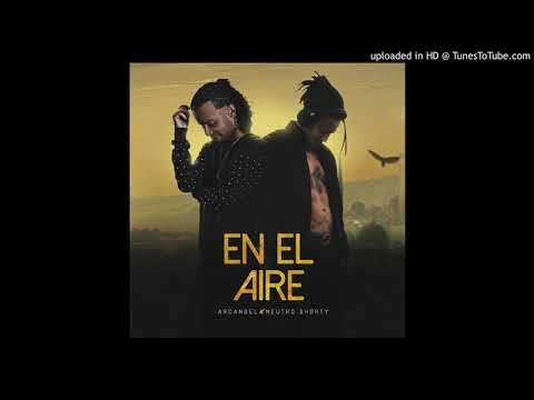 EN EL AIRE   Arcangel ft  Neutro Shorty