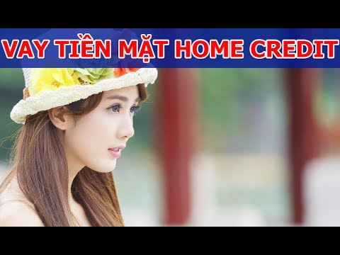Vay Tiền Nhanh | Vay Tiền Gấp | Vay Tiền Mặt Home Credit