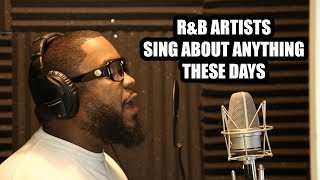 R&B ARTISTS SING ABOUT ANYTHING THESE DAYS video
