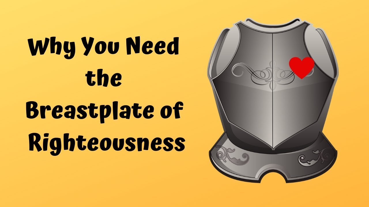 Why You Need The Breastplate Of Righteousness Youtube