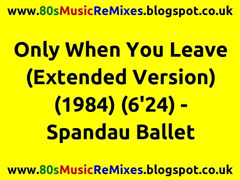 Only When You Leave (Extended Version) - Spandau Ballet   80s Dance Music   80s Pop Music Hits