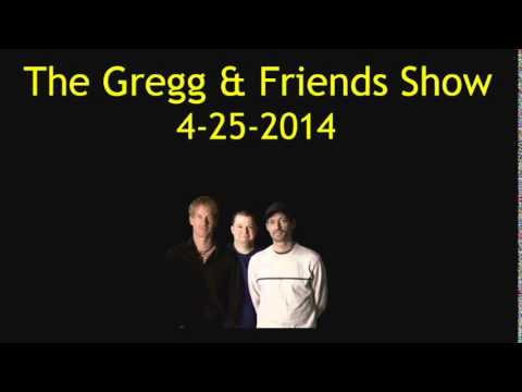 The Gregg & Friends Show 4-28-2014