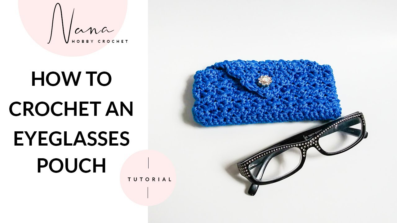HOW TO CROCHET AN EYEGLASSES POUCH