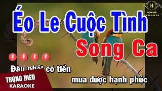 Karaoke Éo le Cuộc Tình Song Ca Nhạc Sống | Trọng Hiếu
