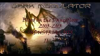 INDUSTRIAL MIX: Blood On The Dancefloor 2003 - 2013 II By DJ Dark Modulator