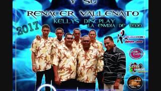 FRANCISCO GARCIA Y SU RENACER VALLENATO 2017 CON DJ DEIVIS EL NIÑO)KELLYS DISCPLAY
