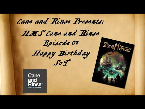 HMS Cane and Rinse Episode 02 - Happy Birthday Sea of Thieves