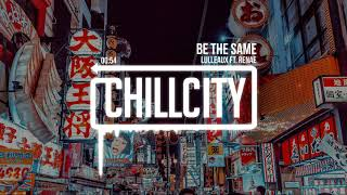 Lulleaux - Be The Same (ft. Renae)