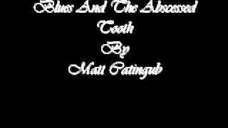 Blues And The Abscessed Tooth - Matt Catingub