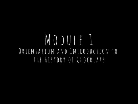 Module One - Orientation and Introduction to the History of Chocolate