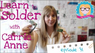 Learn to how to solder with Carrie Anne
