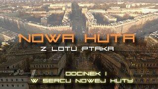 Nowa Huta z lotu ptaka - W sercu Nowej Huty (odc. 1)