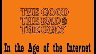 The GOOD, The BAD, and The UGLY in the AGE of the Internet