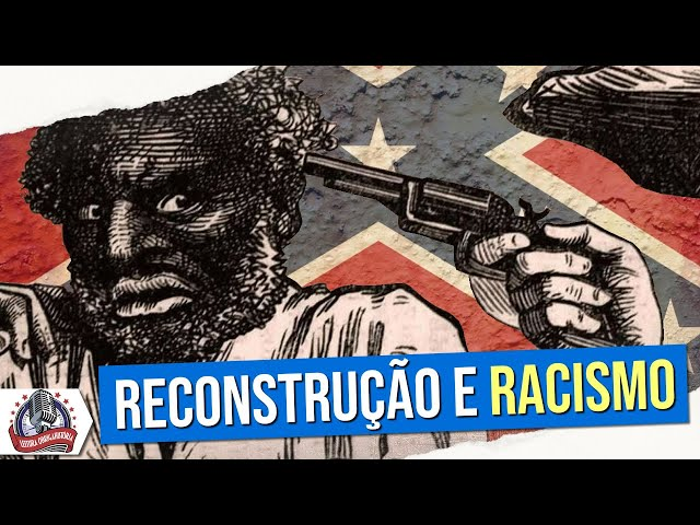 RACISMO e Reconstrução pós-Guerra de Secessão