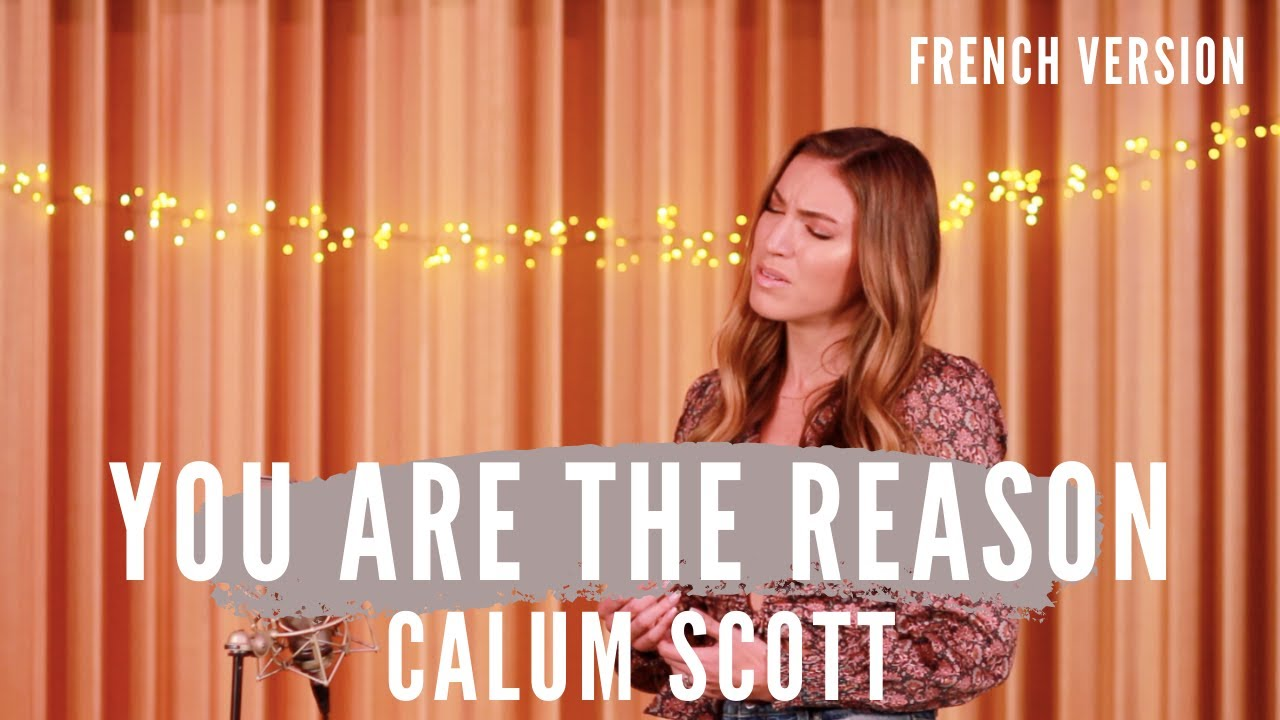 Download YOU ARE THE REASON ( FRENCH VERSION ) CALUM SCOTT ( SARA'H COVER )