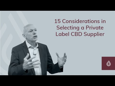 15 Considerations In Selecting A Private Label CBD Supplier