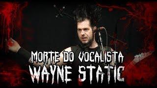M0RTE DO VOCALISTA WAYNE STATIC (Static X)