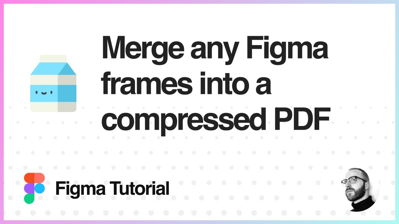 Figma Tutorial: Merge Frames to A Compressed PDF From Figma