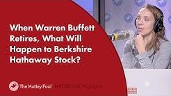 When Warren Buffett Retires, What Will Happen to Berkshire Hathaway Stock?