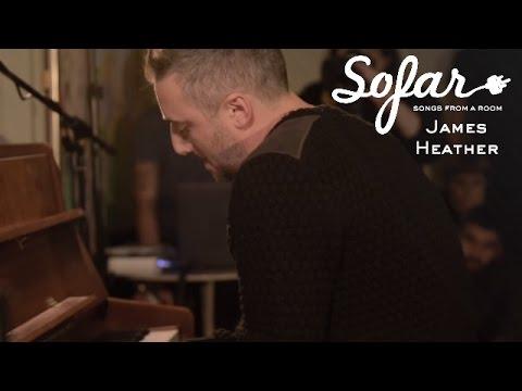 James Heather - Last Minute Change Of Heart | Sofar London