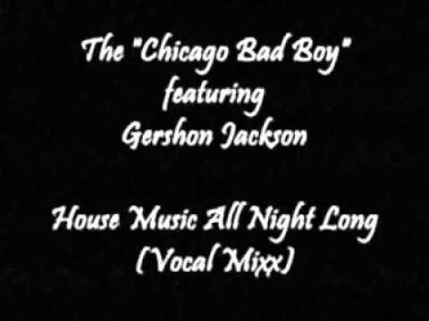 The chicago bad boy featuring gershon jackson house for House music all night long