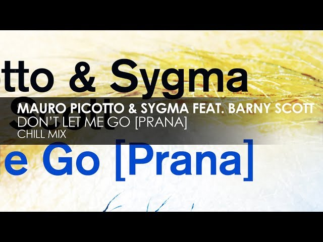 Mauro Picotto & Sygma featuring Barny Scott - Don't Let Me Go [Prana] (Chill Mix)
