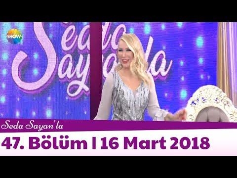 Seda Sayan'la 47. Bölüm | 16 Mart 2018