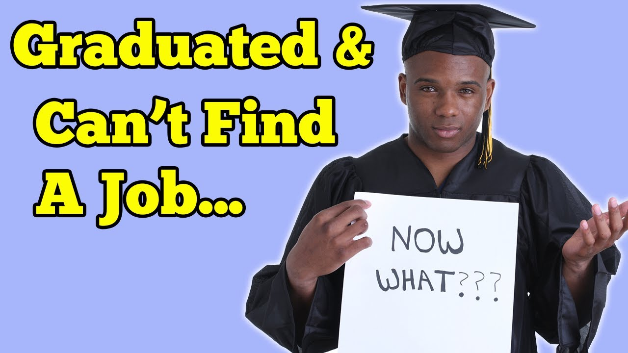 Graduated and Can't Find A Job ... NOW WHAT?? | Socially Awkward ...