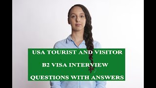 USA tourist visa and visitor B2 visa interview questions and answers