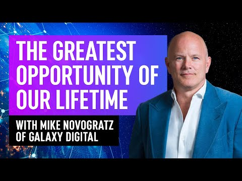 The Greatest Opportunity Of Our Lifetimes - Mike Novogratz of Galaxy Digital