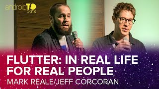 Flutter: In Real Life For Real People - Jeff Corcoran & Mark Reale - AndroidTO 2018 [DevFest18]
