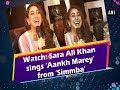 Watch: Sara Ali Khan sings 'Aankh Marey' from 'Simmba'