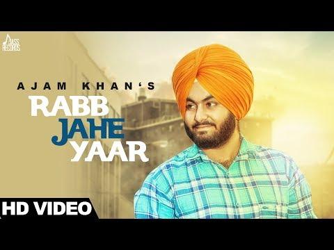 Rabb Jahe Yaar | ( Full HD)  | Ajam Khan | New Punjabi Songs 2017 | Latest Punjabi Songs 2017