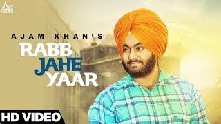 Rabb Jahe Yaar  (Full HD)   Ajam Khan    New Punjabi Songs 2017   Latest Punjabi Songs 2017  