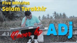 Five Minutes - SALAM TERAKHIR ( cover by ADj )