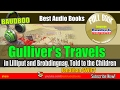 Gulliver's Travels in Lilliput and Brobdingnag, Told to the Children - [ Free Audio Books  ]