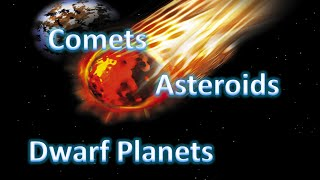 Asteroids, Comets, And Dwarf Planets!