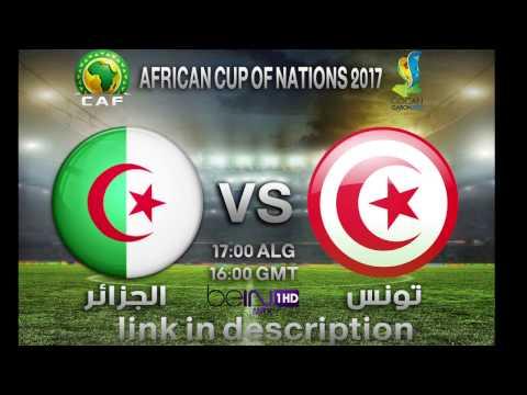 algeria vs tunesia  can 2017 /الجزائر ضد تونس/live stream