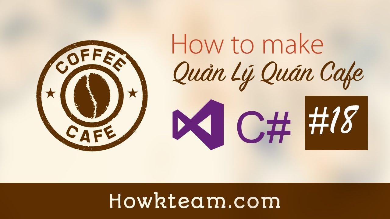 [Lập trình phần mềm Quản lý quán cafe C# Winform] – Bài 18: Thêm, xóa, sửa thức ăn | HowKteam