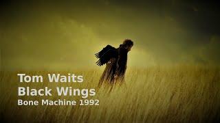 Black Wings - Tom Waits - Bone Machine 1992 - with lyrics
