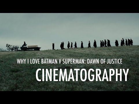 Why I Love Batman v Superman: Dawn of Justice - Cinematograp