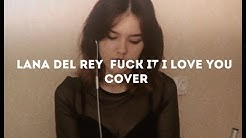 Lana Del Rey - Fuck It I Love You (Cover)