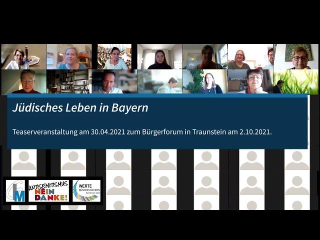 Jüdisches Leben in Bayern, Teaserveranstaltung am 30.04.21 zum Bürgerforum in Traunstein am 2.10.21.