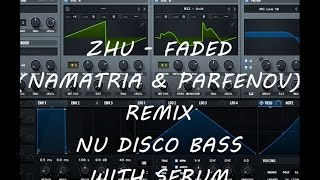 Zhu - Faded (Namatria & Parfenov Remix) Nu-Disco bass with Serum